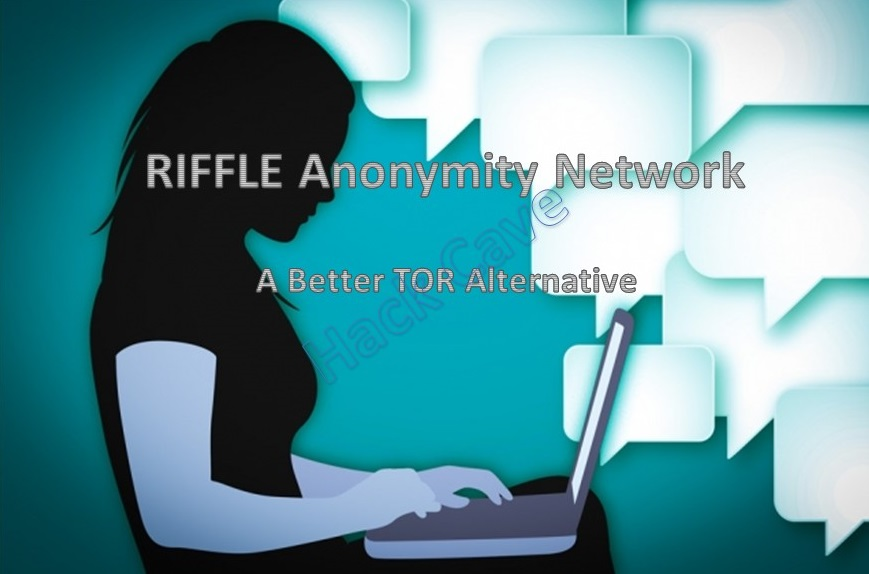 Forget TOR use RIFFLE \u2013 A Better TOR Alternative To Protect Privacy
